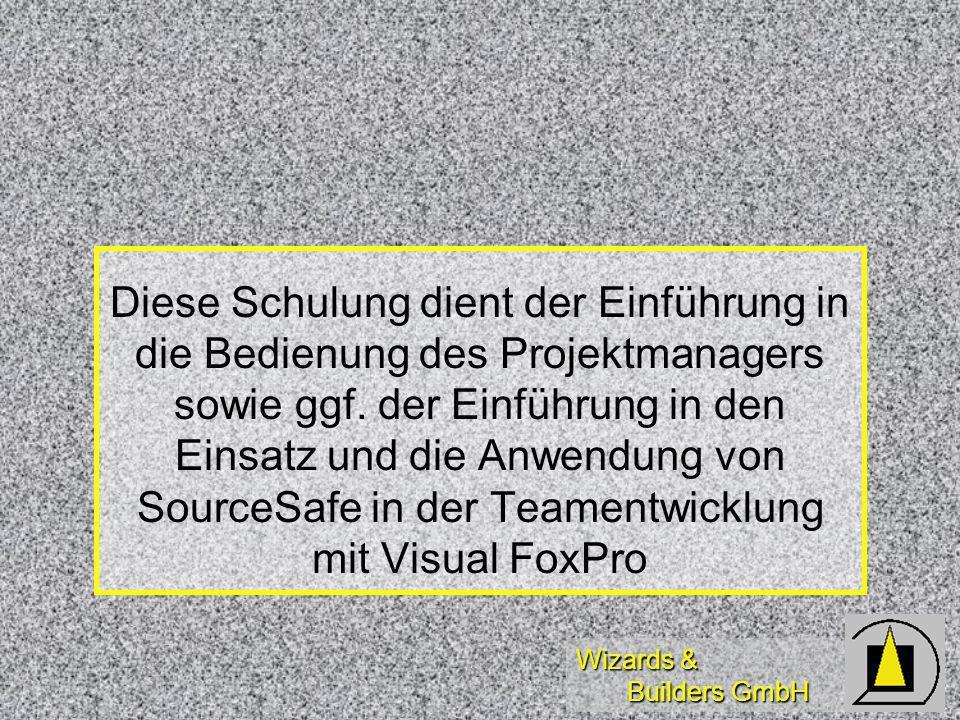 Wizards & Builders GmbH Diese Schulung dient der Einführung in die Bedienung des Projektmanagers sowie ggf.