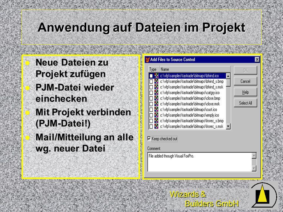 Wizards & Builders GmbH Anwendung auf Dateien im Projekt Neue Dateien zu Projekt zufügen Neue Dateien zu Projekt zufügen PJM-Datei wieder einchecken PJM-Datei wieder einchecken Mit Projekt verbinden (PJM-Datei!) Mit Projekt verbinden (PJM-Datei!) Mail/Mitteilung an alle wg.