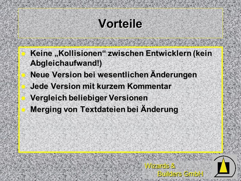 Wizards & Builders GmbH Vorteile Keine Kollisionen zwischen Entwicklern (kein Abgleichaufwand!) Keine Kollisionen zwischen Entwicklern (kein Abgleichaufwand!) Neue Version bei wesentlichen Änderungen Neue Version bei wesentlichen Änderungen Jede Version mit kurzem Kommentar Jede Version mit kurzem Kommentar Vergleich beliebiger Versionen Vergleich beliebiger Versionen Merging von Textdateien bei Änderung Merging von Textdateien bei Änderung