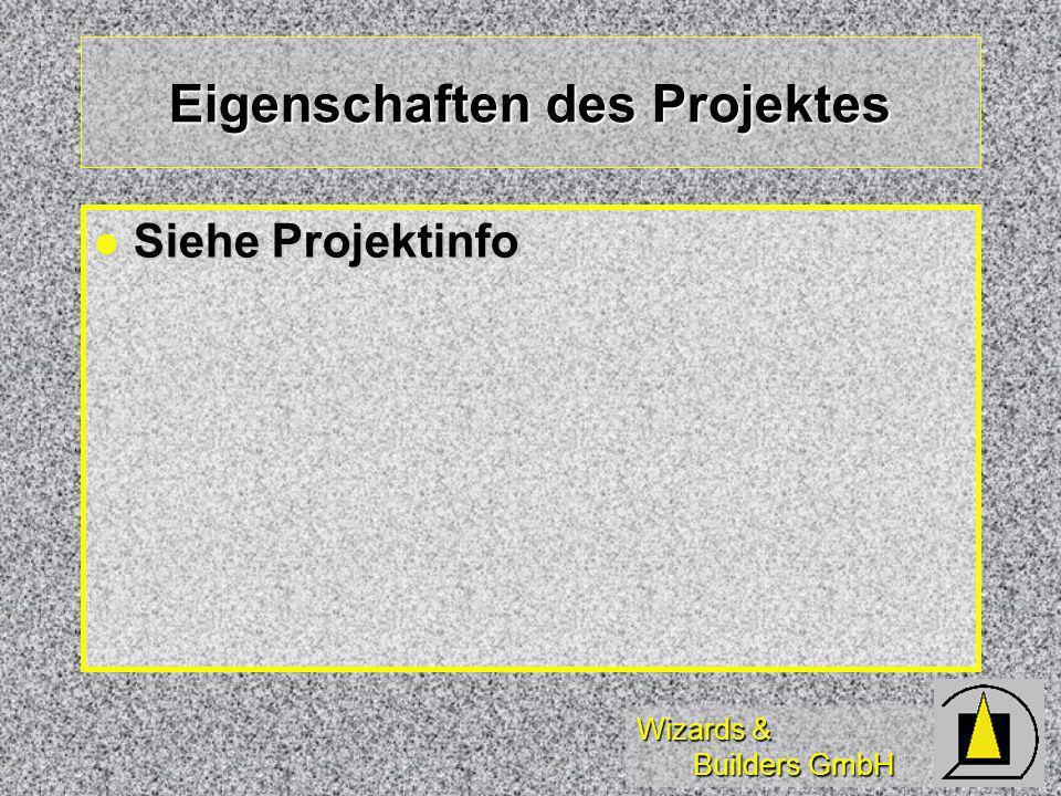 Wizards & Builders GmbH Eigenschaften des Projektes Siehe Projektinfo Siehe Projektinfo
