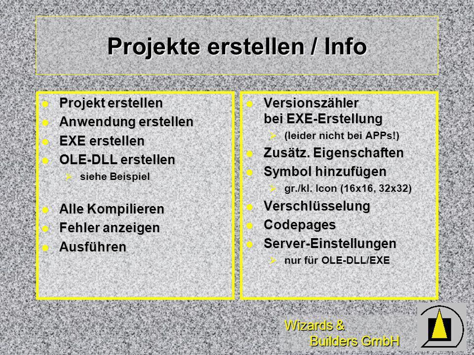 Wizards & Builders GmbH Projekte erstellen / Info Projekt erstellen Projekt erstellen Anwendung erstellen Anwendung erstellen EXE erstellen EXE erstellen OLE-DLL erstellen OLE-DLL erstellen siehe Beispiel siehe Beispiel Alle Kompilieren Alle Kompilieren Fehler anzeigen Fehler anzeigen Ausführen Ausführen Versionszähler bei EXE-Erstellung Versionszähler bei EXE-Erstellung (leider nicht bei APPs!) (leider nicht bei APPs!) Zusätz.