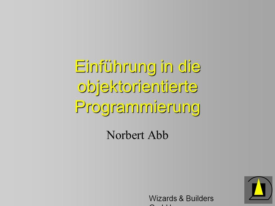 Wizards & Builders GmbH Einführung in die objektorientierte Programmierung Norbert Abb