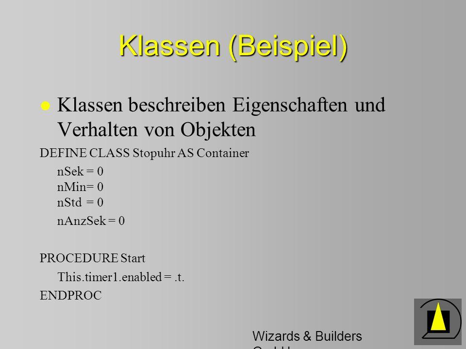 Wizards & Builders GmbH Klassen (Beispiel) l Klassen beschreiben Eigenschaften und Verhalten von Objekten DEFINE CLASS Stopuhr AS Container nSek= 0 nM