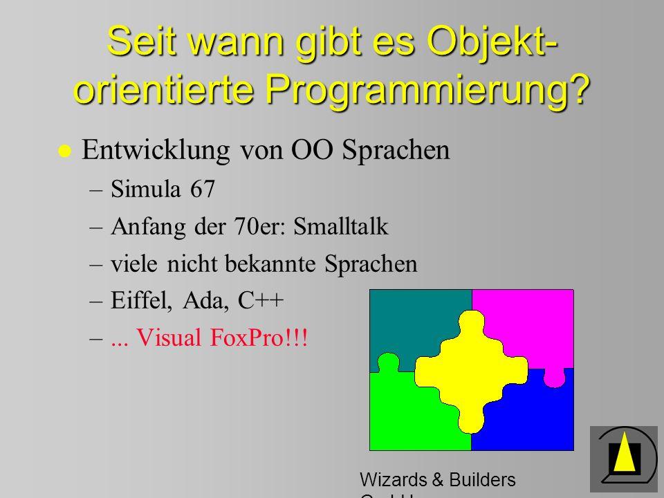 Wizards & Builders GmbH Vererbung l Aufbau aller Klassen auf Basisklassen l Klassen können aufeinander Aufbauen (Klassenhierarchien) l Unterklassen erben Methoden und Eigenschaften von Eltern