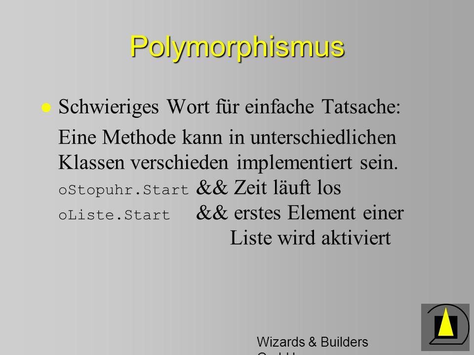 Wizards & Builders GmbH Polymorphismus l Schwieriges Wort für einfache Tatsache: Eine Methode kann in unterschiedlichen Klassen verschieden implementiert sein.
