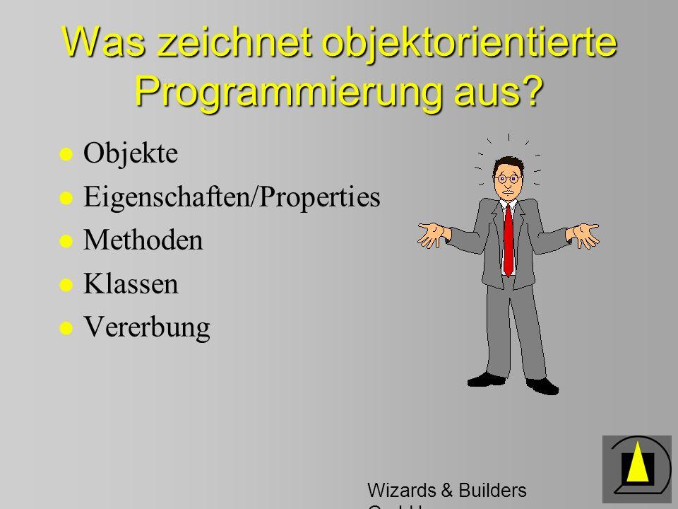 Wizards & Builders GmbH Vererbung l Spezialisierung von Klassen (neue, oder spezielle Eigenschaften) l Unterklassen können Eigenschaften und Methoden neu überdefinieren l Klassen können mehrere Unterklassen haben; so entsteht eine Klassenhierarchie