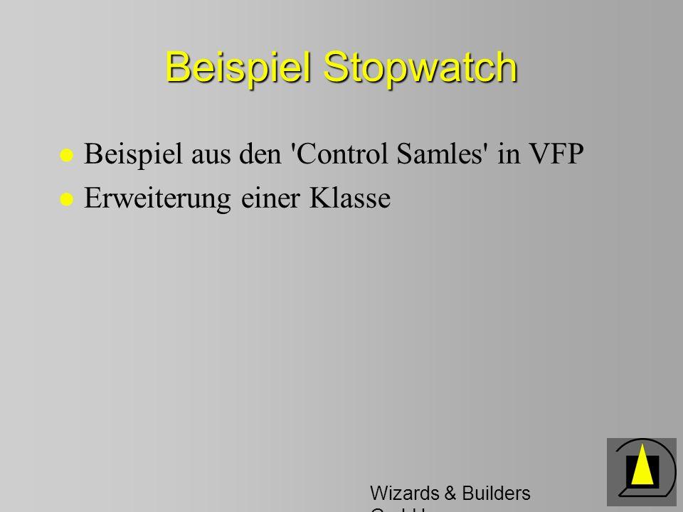 Wizards & Builders GmbH Beispiel Stopwatch l Beispiel aus den Control Samles in VFP l Erweiterung einer Klasse