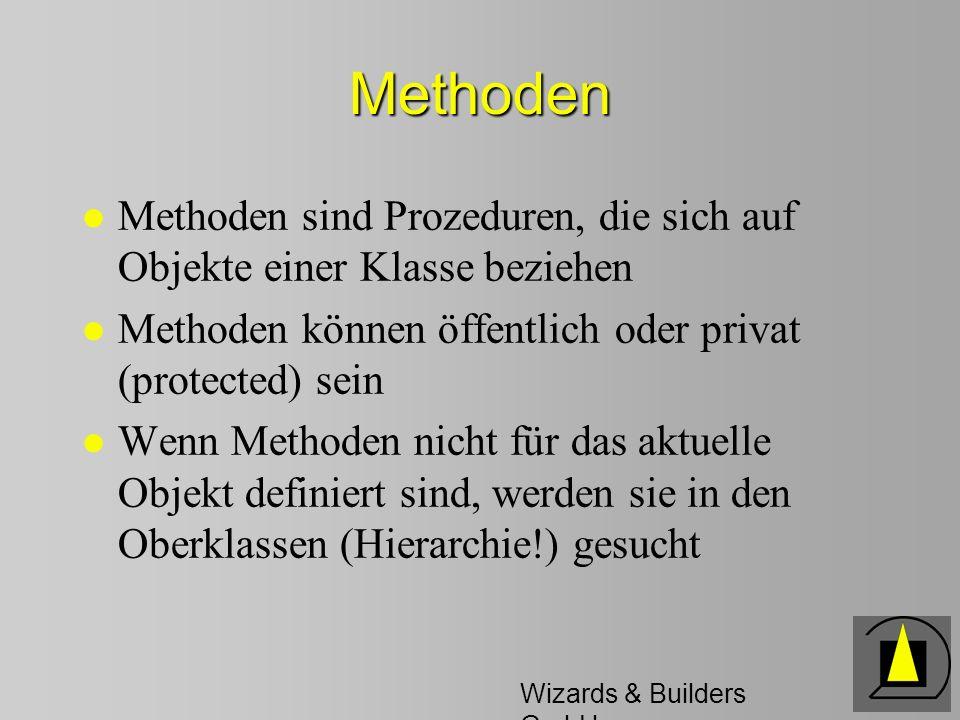Wizards & Builders GmbH Klassen l Zusammenfassung von Objekten (?) l Schema eines Objektes l Bauplan eines Objektes l In der Klasse werden die Arten der Eigenschaften definiert l In der Klasse werden die Methoden definiert