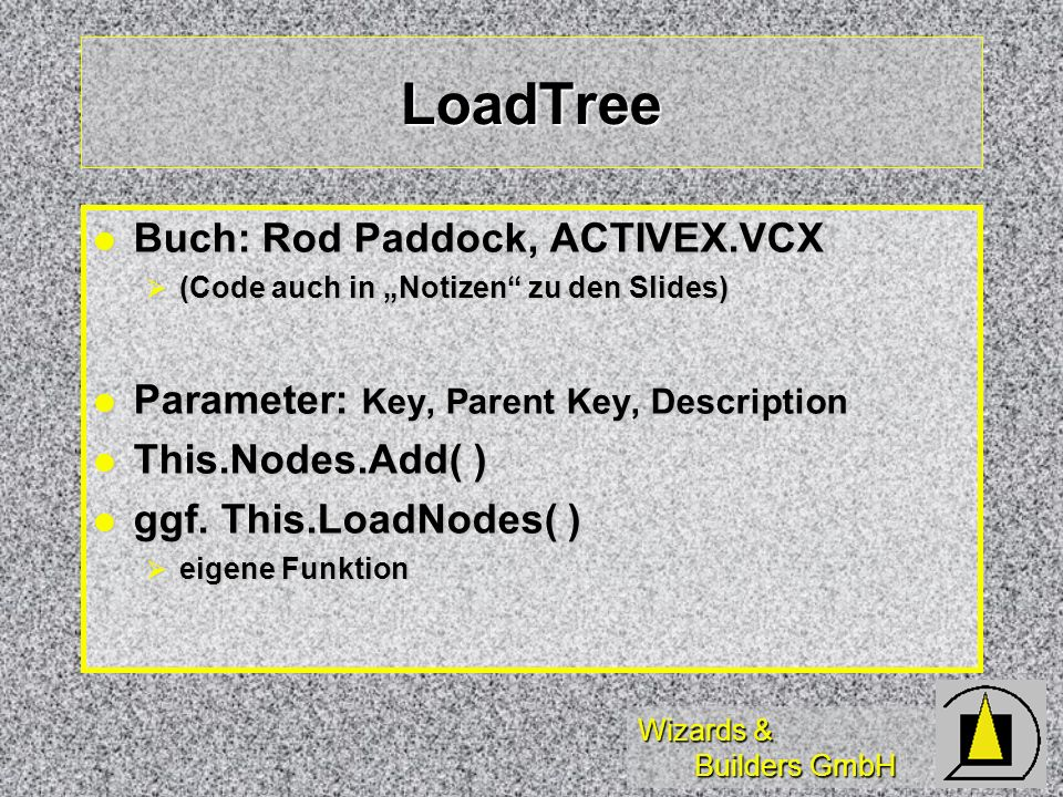 Wizards & Builders GmbH LoadTree Buch: Rod Paddock, ACTIVEX.VCX Buch: Rod Paddock, ACTIVEX.VCX (Code auch in Notizen zu den Slides) (Code auch in Noti