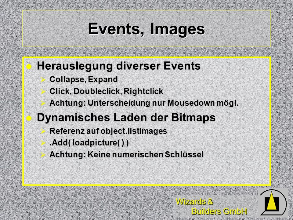 Wizards & Builders GmbH Events, Images Herauslegung diverser Events Herauslegung diverser Events Collapse, Expand Collapse, Expand Click, Doubleclick,