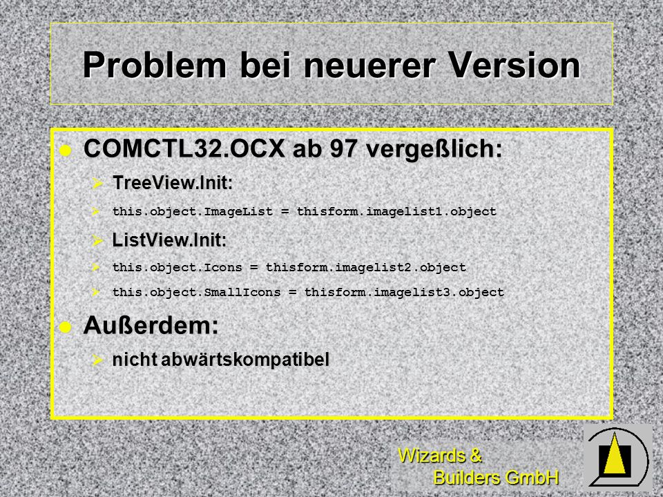 Wizards & Builders GmbH Problem bei neuerer Version COMCTL32.OCX ab 97 vergeßlich: COMCTL32.OCX ab 97 vergeßlich: TreeView.Init: TreeView.Init: this.o