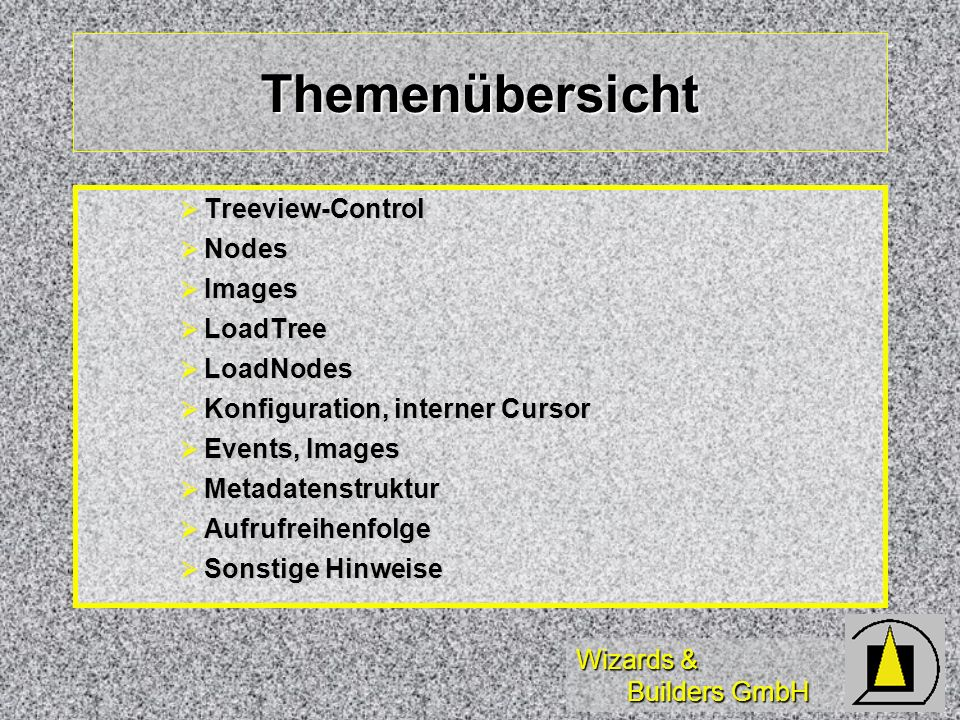 Wizards & Builders GmbH Themenübersicht Treeview-Control Treeview-Control Nodes Nodes Images Images LoadTree LoadTree LoadNodes LoadNodes Konfiguratio