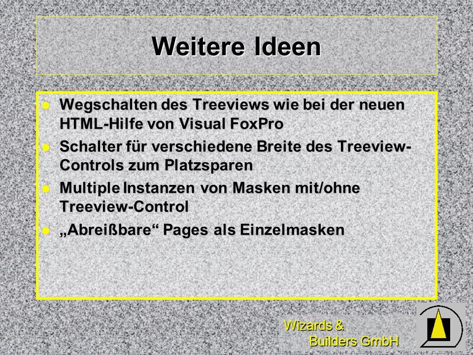 Wizards & Builders GmbH Weitere Ideen Wegschalten des Treeviews wie bei der neuen HTML-Hilfe von Visual FoxPro Wegschalten des Treeviews wie bei der n
