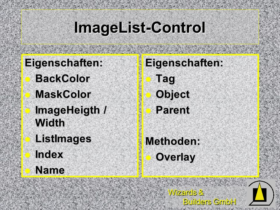 Wizards & Builders GmbH ImageList-Control Eigenschaften: BackColor BackColor MaskColor MaskColor ImageHeigth / Width ImageHeigth / Width ListImages Li