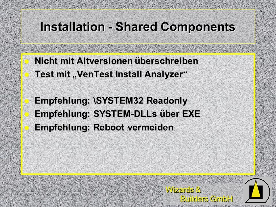 Wizards & Builders GmbH Installation - Shared Components Nicht mit Altversionen überschreiben Nicht mit Altversionen überschreiben Test mit VenTest Install Analyzer Test mit VenTest Install Analyzer Empfehlung: \SYSTEM32 Readonly Empfehlung: \SYSTEM32 Readonly Empfehlung: SYSTEM-DLLs über EXE Empfehlung: SYSTEM-DLLs über EXE Empfehlung: Reboot vermeiden Empfehlung: Reboot vermeiden
