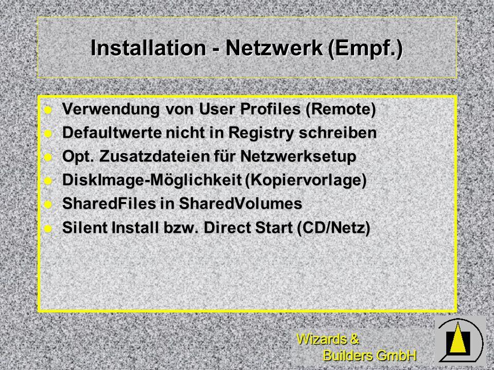 Wizards & Builders GmbH Installation - Netzwerk (Empf.) Verwendung von User Profiles (Remote) Verwendung von User Profiles (Remote) Defaultwerte nicht in Registry schreiben Defaultwerte nicht in Registry schreiben Opt.
