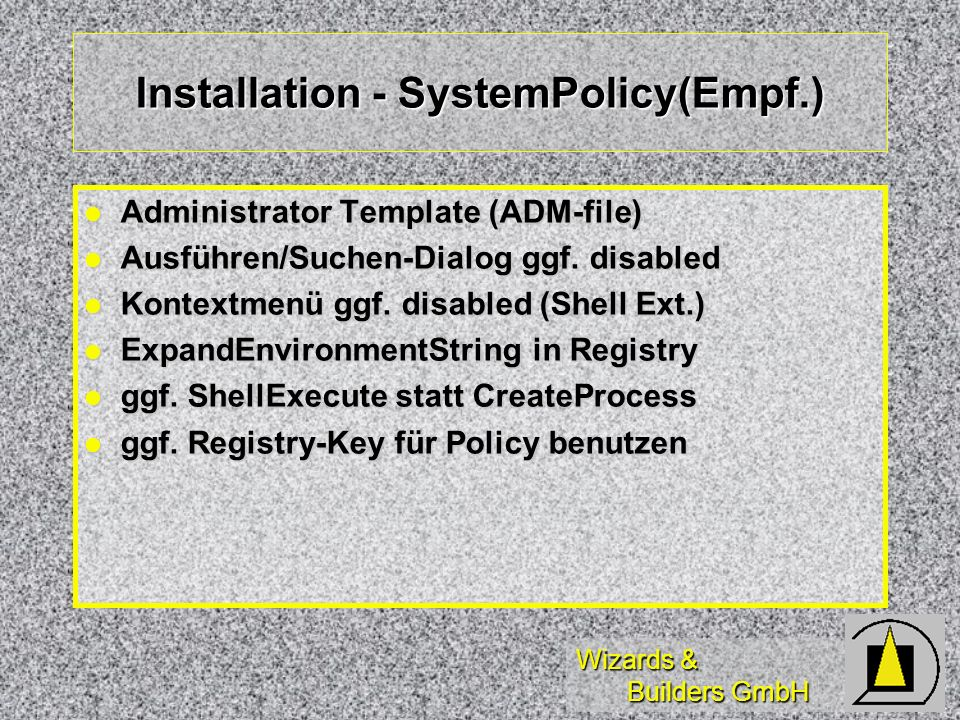 Wizards & Builders GmbH Installation - SystemPolicy(Empf.) Administrator Template (ADM-file) Administrator Template (ADM-file) Ausführen/Suchen-Dialog ggf.