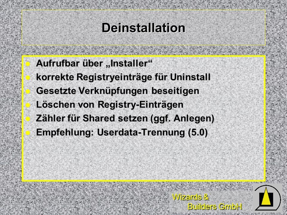 Wizards & Builders GmbH Deinstallation Aufrufbar über Installer Aufrufbar über Installer korrekte Registryeinträge für Uninstall korrekte Registryeinträge für Uninstall Gesetzte Verknüpfungen beseitigen Gesetzte Verknüpfungen beseitigen Löschen von Registry-Einträgen Löschen von Registry-Einträgen Zähler für Shared setzen (ggf.
