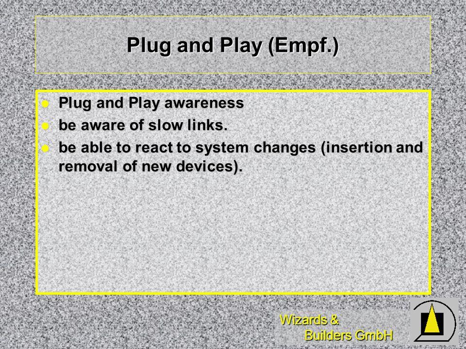 Wizards & Builders GmbH Plug and Play (Empf.) Plug and Play awareness Plug and Play awareness be aware of slow links. be aware of slow links. be able