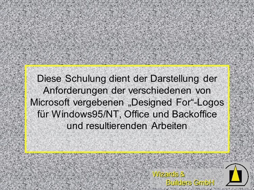 Wizards & Builders GmbH Diese Schulung dient der Darstellung der Anforderungen der verschiedenen von Microsoft vergebenen Designed For-Logos für Windows95/NT, Office und Backoffice und resultierenden Arbeiten