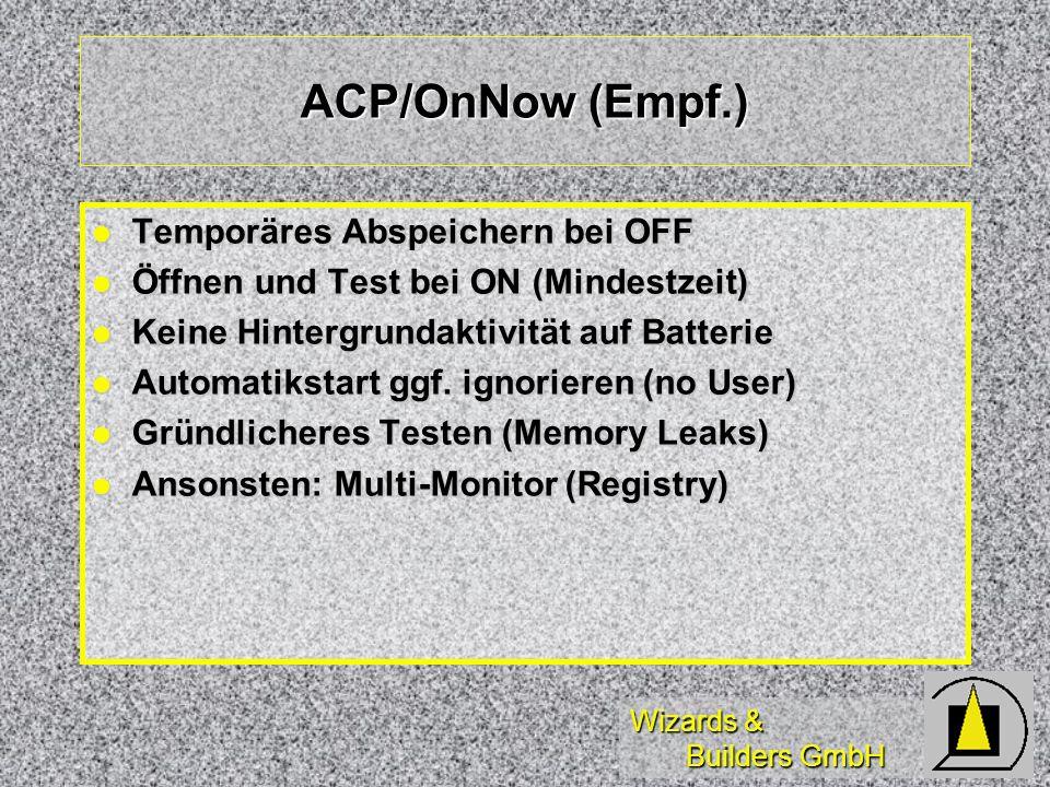 Wizards & Builders GmbH ACP/OnNow (Empf.) Temporäres Abspeichern bei OFF Temporäres Abspeichern bei OFF Öffnen und Test bei ON (Mindestzeit) Öffnen und Test bei ON (Mindestzeit) Keine Hintergrundaktivität auf Batterie Keine Hintergrundaktivität auf Batterie Automatikstart ggf.