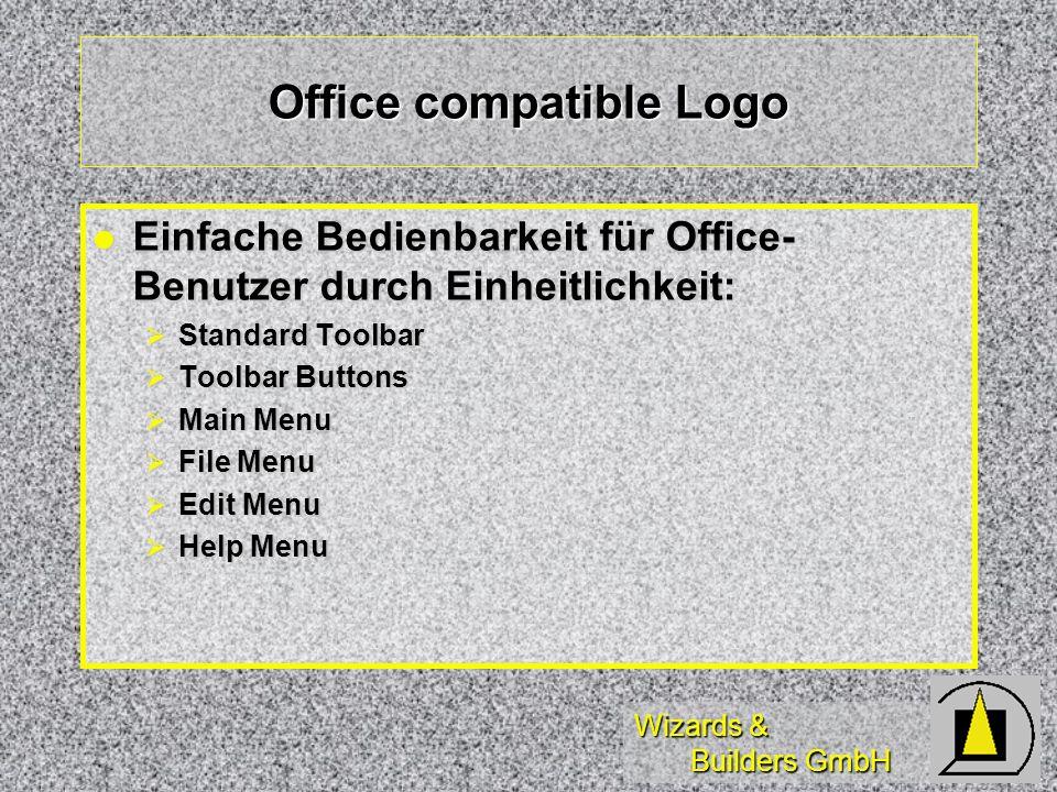 Wizards & Builders GmbH Office compatible Logo Einfache Bedienbarkeit für Office- Benutzer durch Einheitlichkeit: Einfache Bedienbarkeit für Office- Benutzer durch Einheitlichkeit: Standard Toolbar Standard Toolbar Toolbar Buttons Toolbar Buttons Main Menu Main Menu File Menu File Menu Edit Menu Edit Menu Help Menu Help Menu