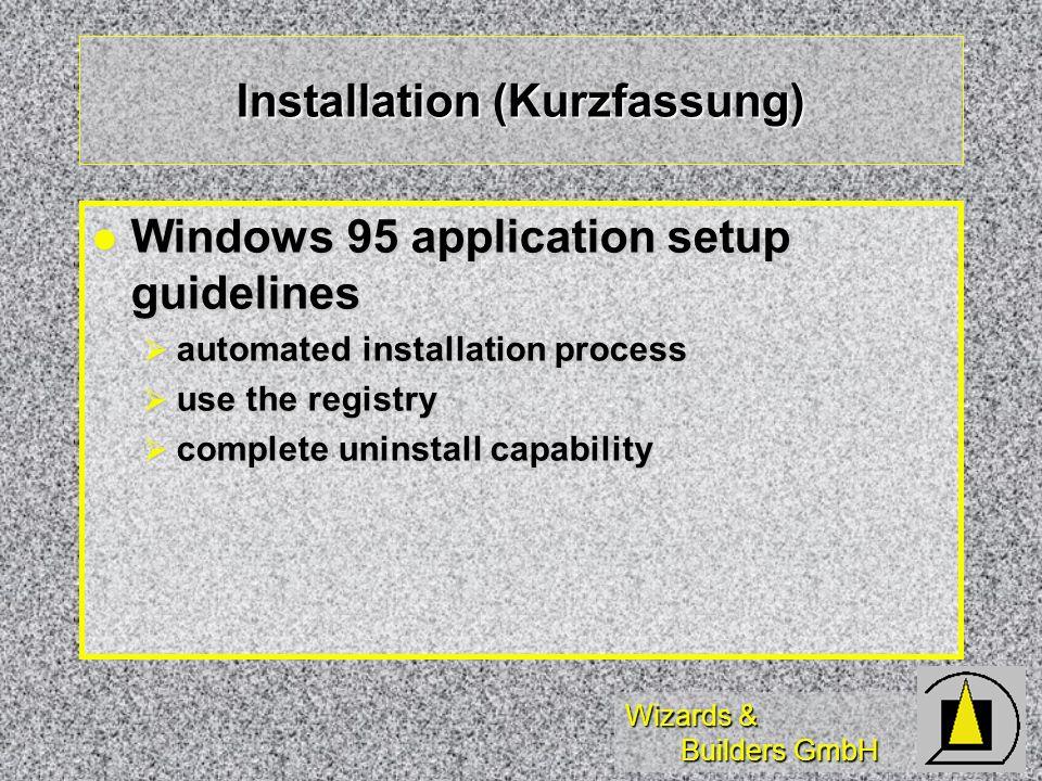 Wizards & Builders GmbH User-Installation (1) Grafisches Setup-Programm Grafisches Setup-Programm Interaktiv und/oder Unattended Interaktiv und/oder Unattended Versionserkennung Betriebssystem Versionserkennung Betriebssystem Gültige Shortcuts/Verknüpfungen Gültige Shortcuts/Verknüpfungen CD-Programme: AutoPlay (Autorun.inf) CD-Programme: AutoPlay (Autorun.inf) Add/Remove Programm im Installer Add/Remove Programm im Installer Verzeichnisdefault auf Programme Verzeichnisdefault auf Programme