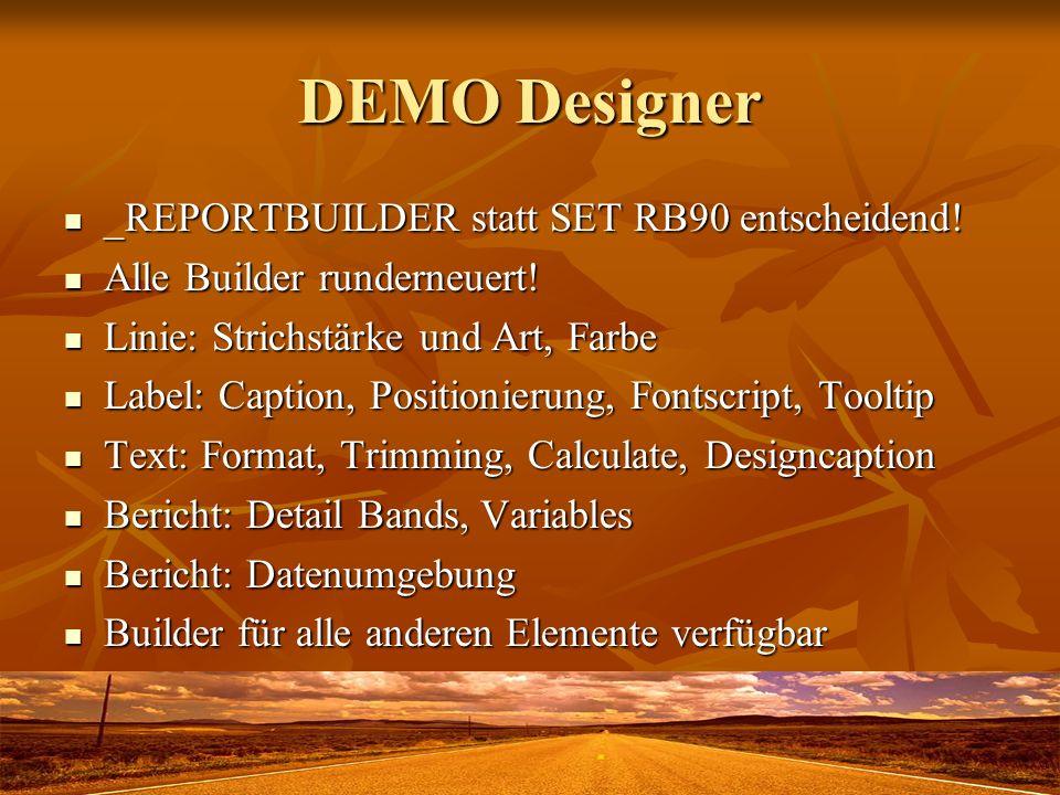 DEMO Designer _REPORTBUILDER statt SET RB90 entscheidend! _REPORTBUILDER statt SET RB90 entscheidend! Alle Builder runderneuert! Alle Builder runderne