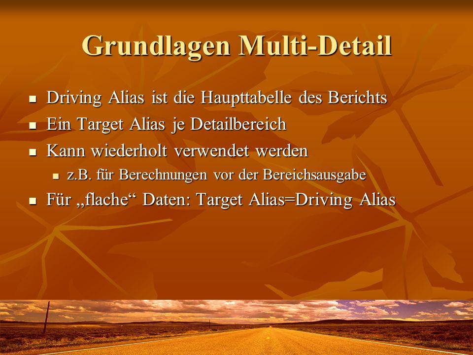 Grundlagen Multi-Detail Driving Alias ist die Haupttabelle des Berichts Driving Alias ist die Haupttabelle des Berichts Ein Target Alias je Detailbere