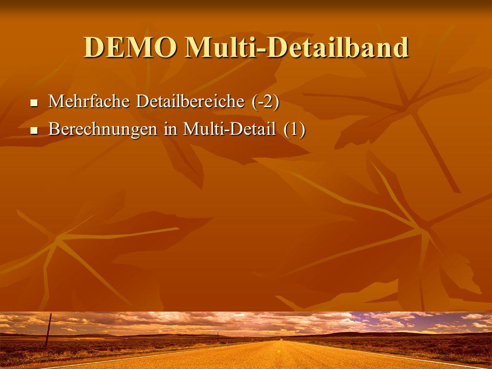 DEMO Multi-Detailband Mehrfache Detailbereiche (-2) Mehrfache Detailbereiche (-2) Berechnungen in Multi-Detail (1) Berechnungen in Multi-Detail (1)