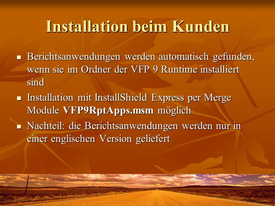 Installation beim Kunden Berichtsanwendungen werden automatisch gefunden, wenn sie im Ordner der VFP 9 Runtime installiert sind Berichtsanwendungen we