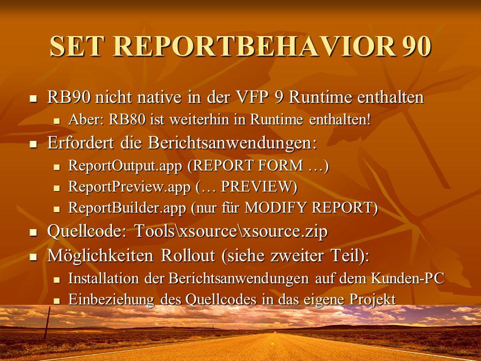 SET REPORTBEHAVIOR 90 RB90 nicht native in der VFP 9 Runtime enthalten RB90 nicht native in der VFP 9 Runtime enthalten Aber: RB80 ist weiterhin in Ru