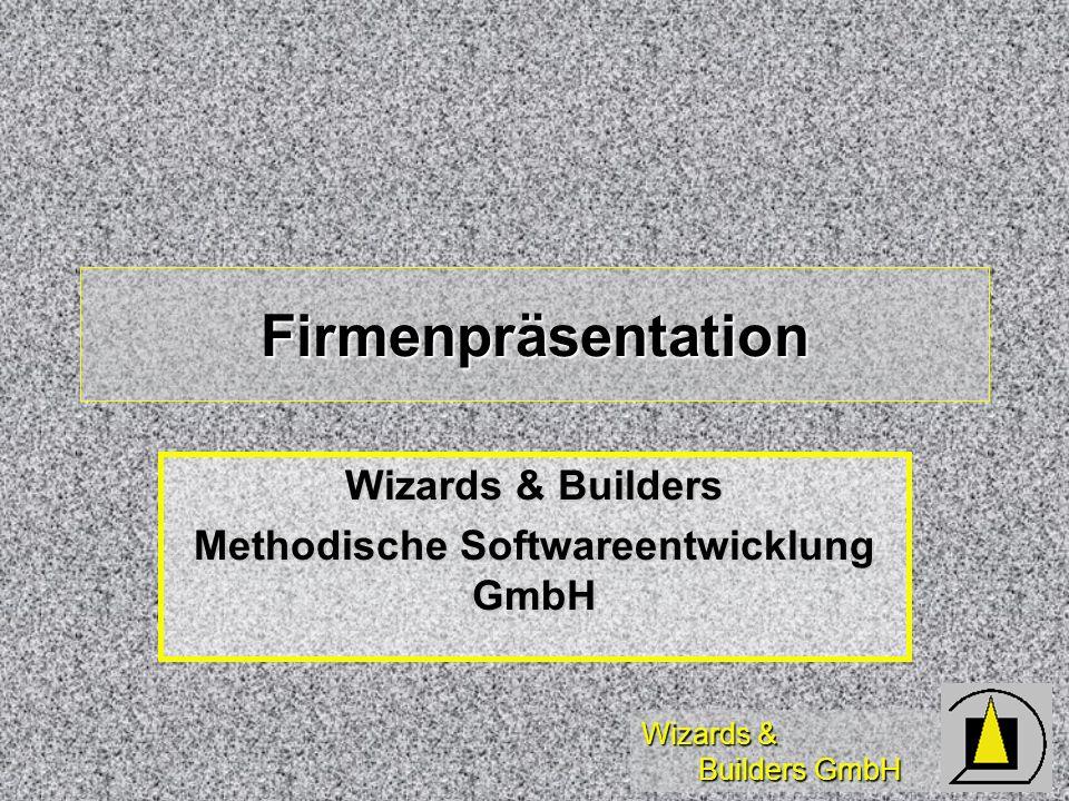 Wizards & Builders GmbH Firmenpräsentation Wizards & Builders Methodische Softwareentwicklung GmbH