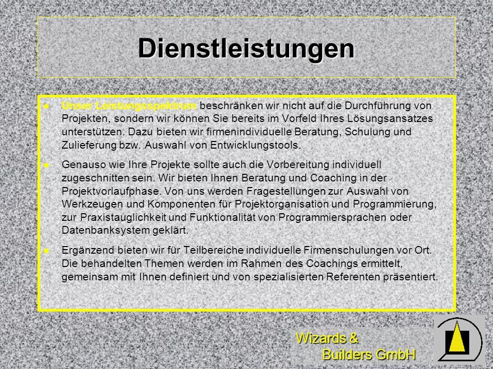 Wizards & Builders GmbH Dienstleistungen Unser Leistungsspektrum beschränken wir nicht auf die Durchführung von Projekten, sondern wir können Sie bere