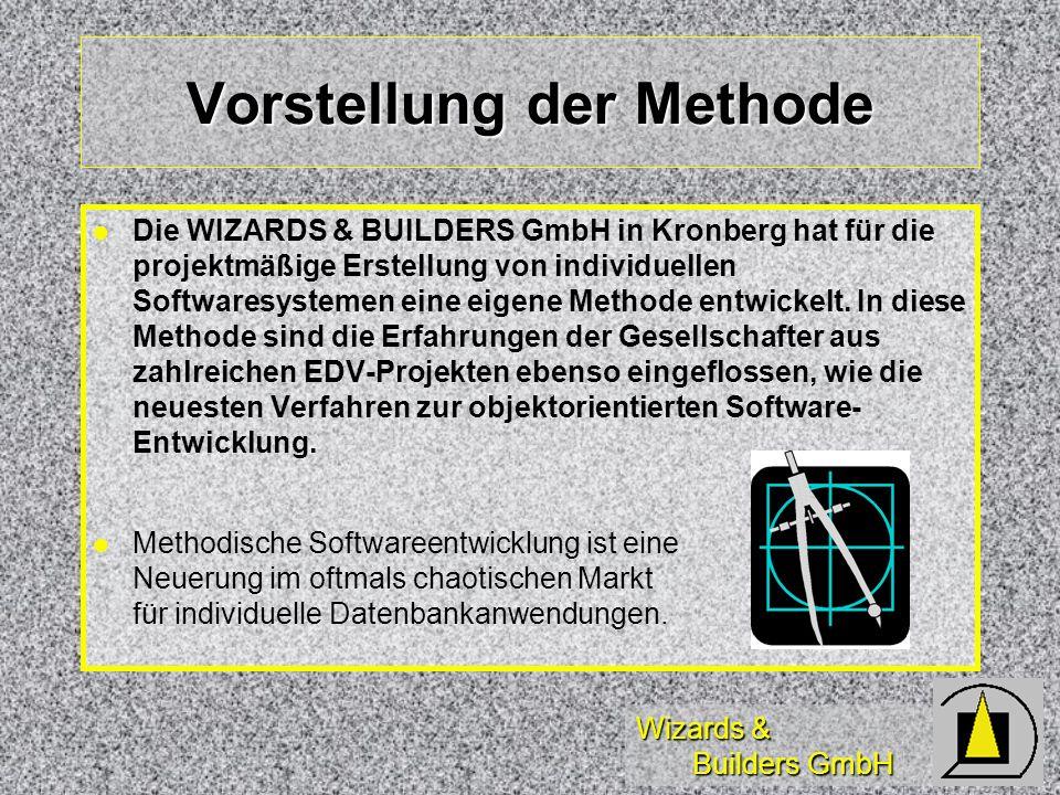 Wizards & Builders GmbH Vorstellung der Methode l l Die WIZARDS & BUILDERS GmbH in Kronberg hat für die projektmäßige Erstellung von individuellen Softwaresystemen eine eigene Methode entwickelt.