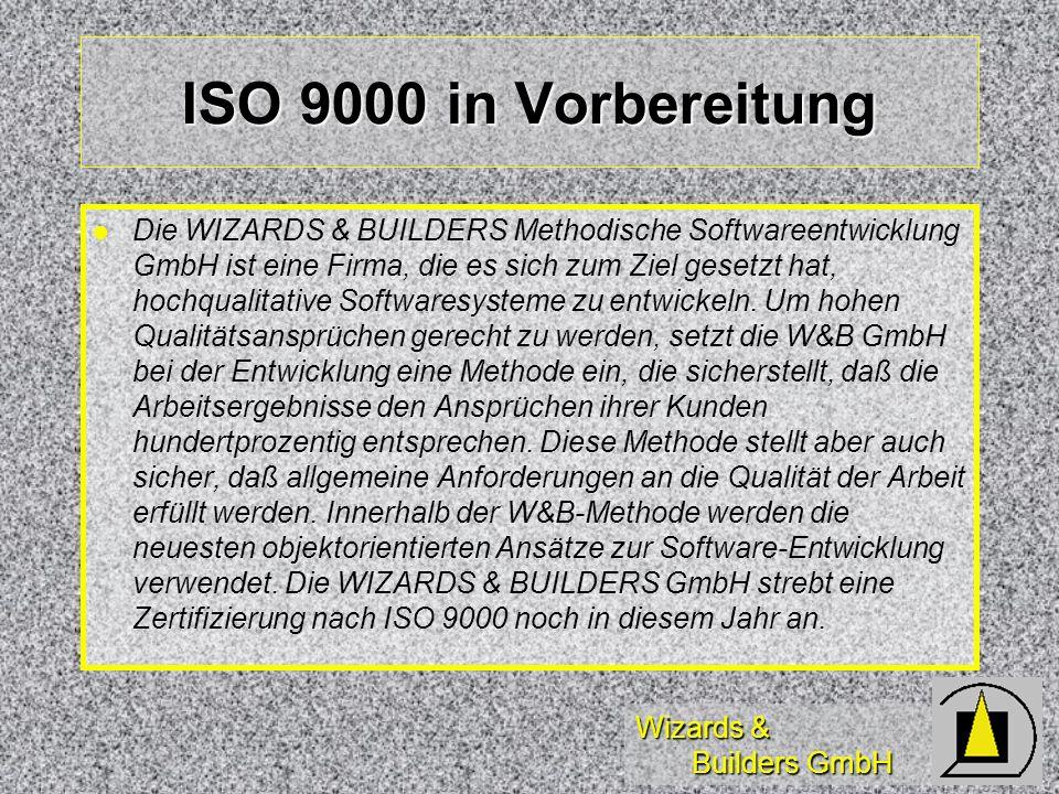Wizards & Builders GmbH ISO 9000 in Vorbereitung Die WIZARDS & BUILDERS Methodische Softwareentwicklung GmbH ist eine Firma, die es sich zum Ziel gesetzt hat, hochqualitative Softwaresysteme zu entwickeln.