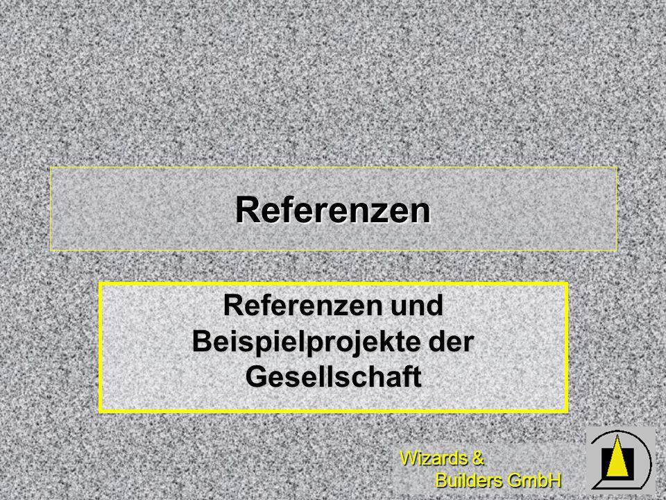 Wizards & Builders GmbH Referenzen Referenzen und Beispielprojekte der Gesellschaft