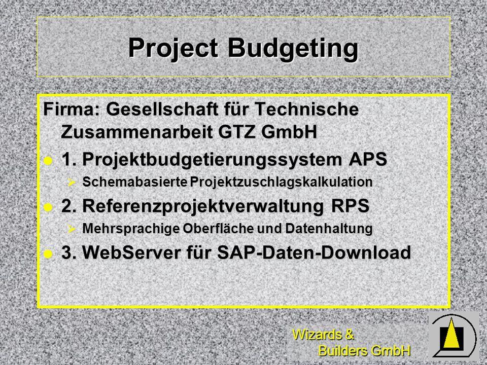 Wizards & Builders GmbH Project Budgeting Firma: Gesellschaft für Technische Zusammenarbeit GTZ GmbH 1. Projektbudgetierungssystem APS 1. Projektbudge