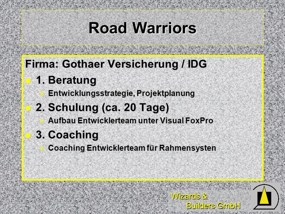 Wizards & Builders GmbH Road Warriors Firma: Gothaer Versicherung / IDG 1. Beratung 1. Beratung Entwicklungsstrategie, Projektplanung Entwicklungsstra