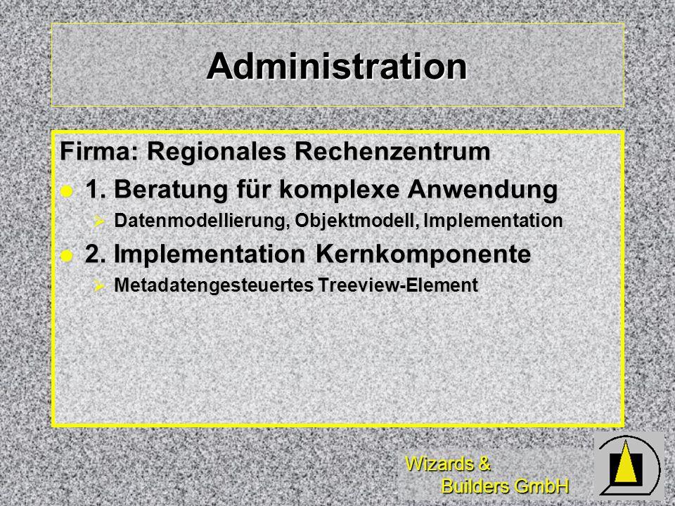 Wizards & Builders GmbH Administration Firma: Regionales Rechenzentrum 1. Beratung für komplexe Anwendung 1. Beratung für komplexe Anwendung Datenmode