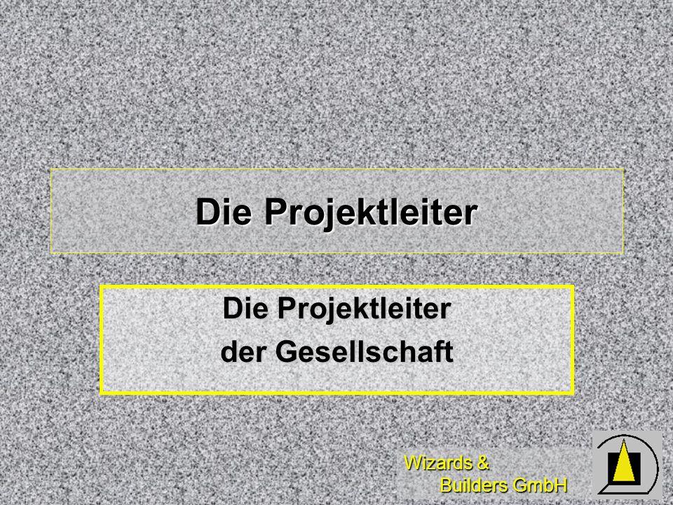 Wizards & Builders GmbH Die Projektleiter der Gesellschaft