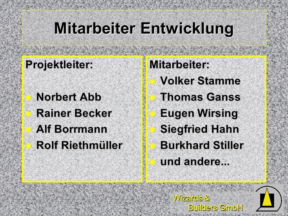 Wizards & Builders GmbH Mitarbeiter Entwicklung Projektleiter: Norbert Abb Norbert Abb Rainer Becker Rainer Becker Alf Borrmann Alf Borrmann Rolf Riet