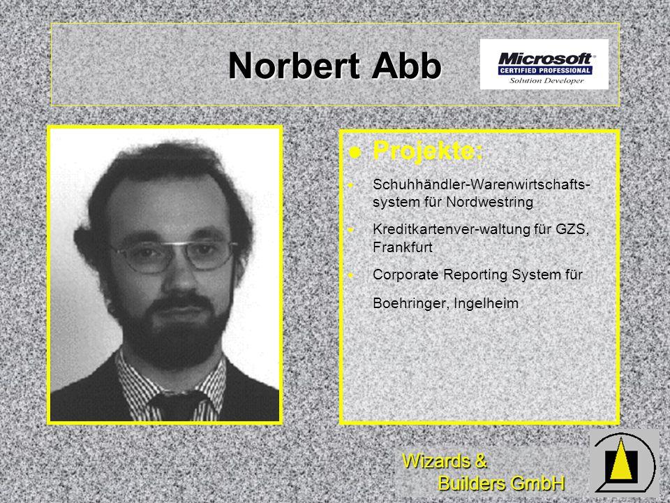 Wizards & Builders GmbH Norbert Abb Projekte: Schuhhändler-Warenwirtschafts- system für Nordwestring Kreditkartenver-waltung für GZS, Frankfurt Corporate Reporting System für Boehringer, Ingelheim
