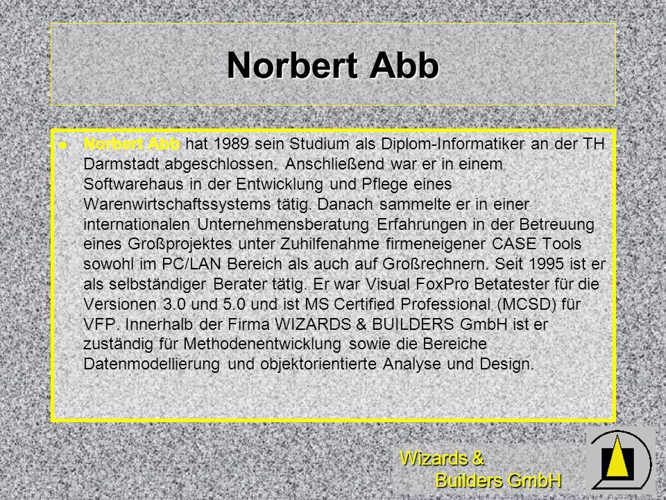 Wizards & Builders GmbH Norbert Abb Norbert Abb hat 1989 sein Studium als Diplom-Informatiker an der TH Darmstadt abgeschlossen.