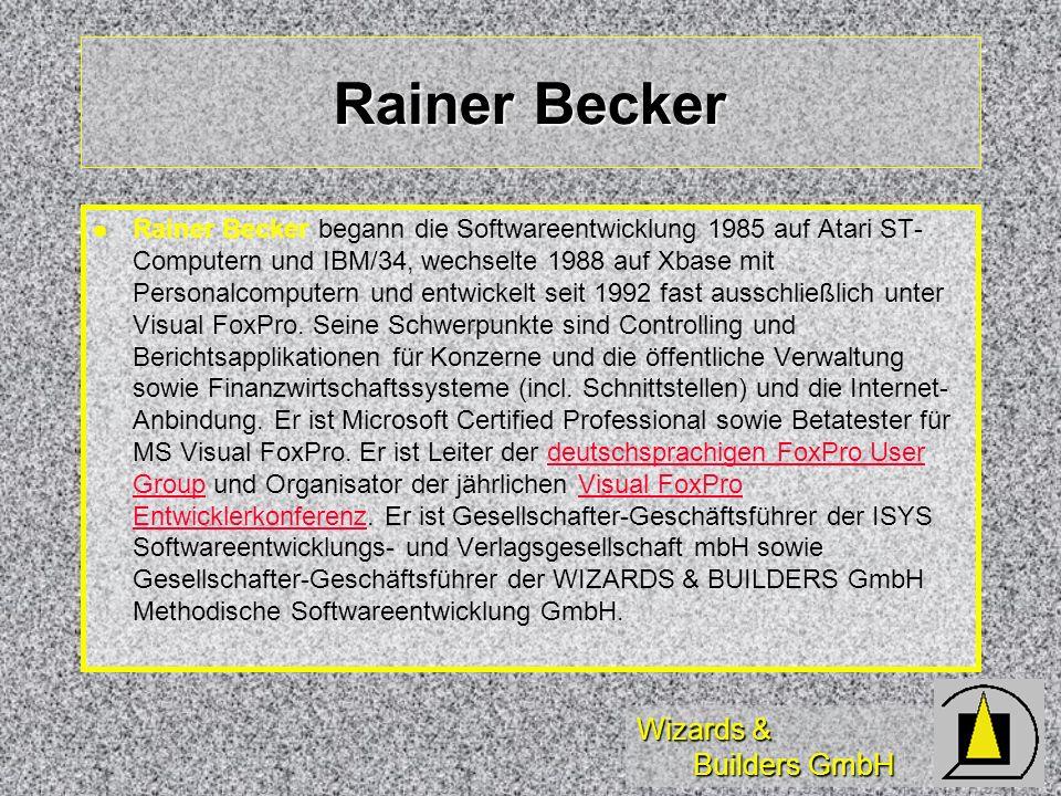 Wizards & Builders GmbH Rainer Becker Rainer Becker begann die Softwareentwicklung 1985 auf Atari ST- Computern und IBM/34, wechselte 1988 auf Xbase mit Personalcomputern und entwickelt seit 1992 fast ausschließlich unter Visual FoxPro.