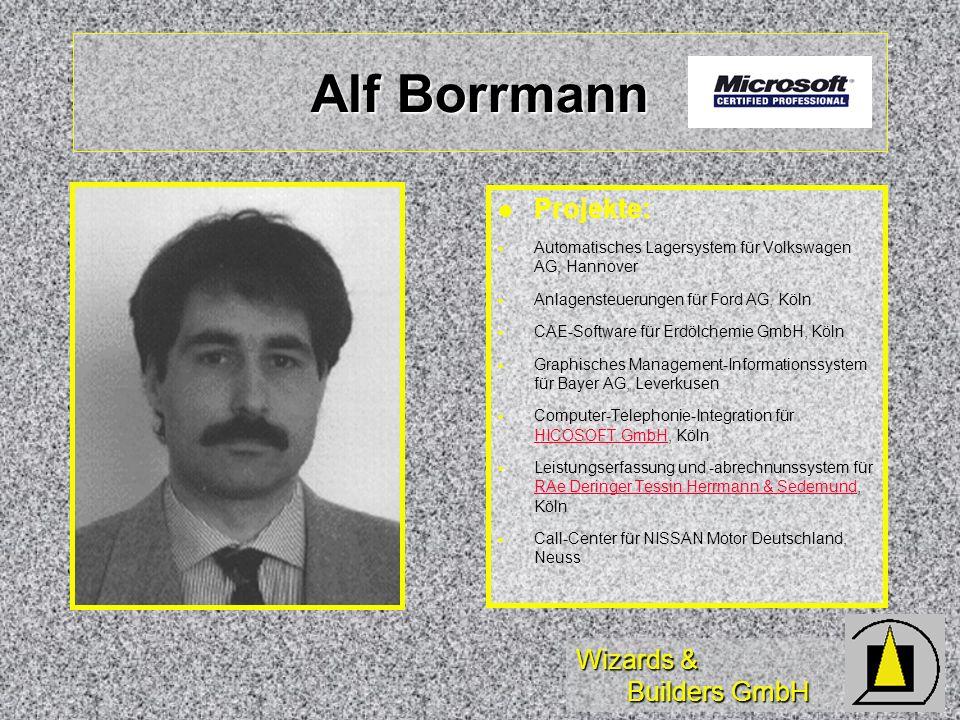 Wizards & Builders GmbH Alf Borrmann Projekte: Automatisches Lagersystem für Volkswagen AG, Hannover Anlagensteuerungen für Ford AG, Köln CAE-Software