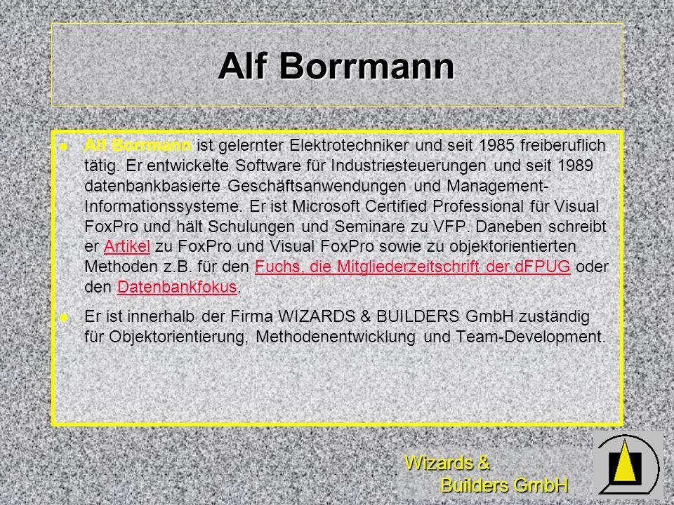 Wizards & Builders GmbH Alf Borrmann Alf Borrmann ist gelernter Elektrotechniker und seit 1985 freiberuflich tätig. Er entwickelte Software für Indust