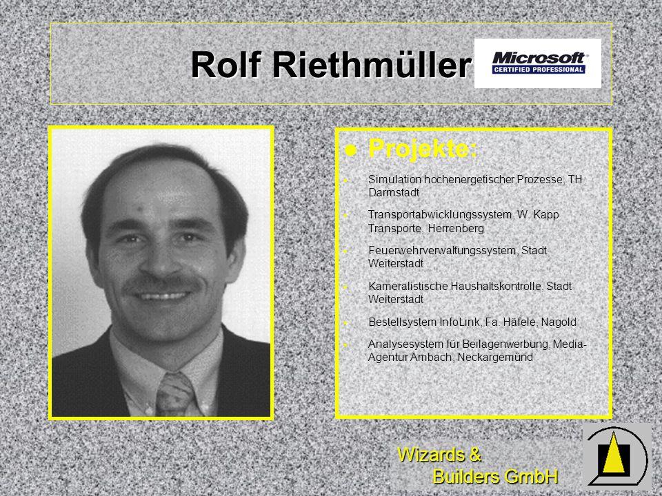 Wizards & Builders GmbH Rolf Riethmüller Projekte: Simulation hochenergetischer Prozesse, TH Darmstadt Transportabwicklungssystem, W. Kapp Transporte,
