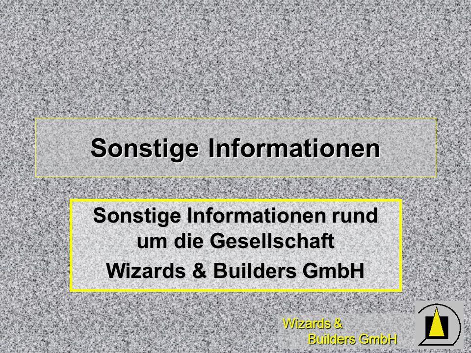 Wizards & Builders GmbH Sonstige Informationen Sonstige Informationen rund um die Gesellschaft Wizards & Builders GmbH