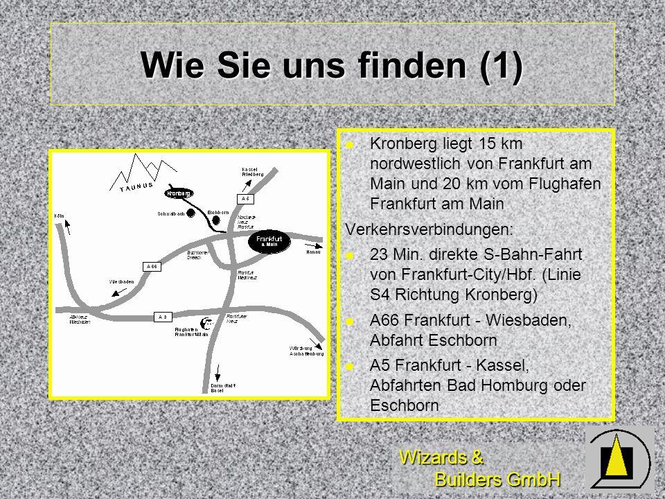 Wizards & Builders GmbH Wie Sie uns finden (1) Kronberg liegt 15 km nordwestlich von Frankfurt am Main und 20 km vom Flughafen Frankfurt am Main Verkehrsverbindungen: 23 Min.